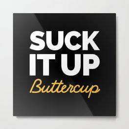 Suck It Up Buttercup Gym Quote Metal Print