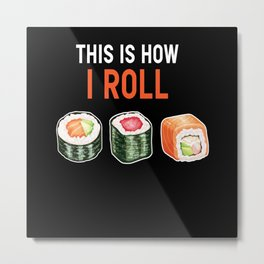 This Is How I Roll Sushi Metal Print