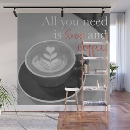 All You Need is Love and Coffee Wall Mural