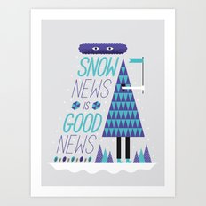 Snow News is Good News Art Print