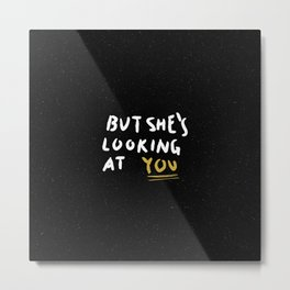 But She's Looking At You Metal Print