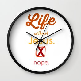 Life Without Jesus. Nope. Wall Clock