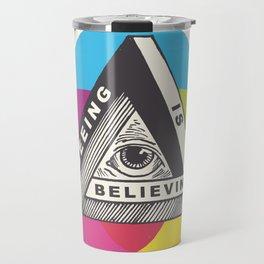 Seeing is Believing Travel Mug