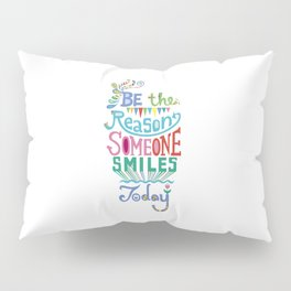 Be the Reason Someone Smiles Today Pillow Sham