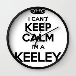 I cant keep calm I am a KEELEY Wall Clock