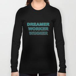 Dreamer Worker Winner - Dream.Work.Win - Inspirational - 57 Montgomery Ave Long Sleeve T-shirt