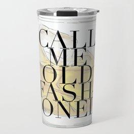 Call Me Old Fashioned Glass Travel Mug