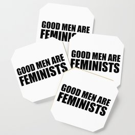 Good Men are Feminists Coaster