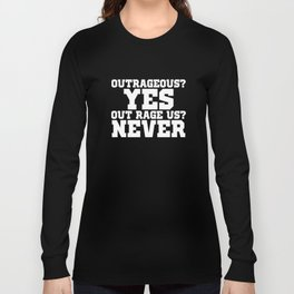 Outrageous? Yes Out Rage Us? Never T-Shirt Long Sleeve T-shirt