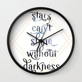 Stars Can't Shine Without Darkness Wall Clock