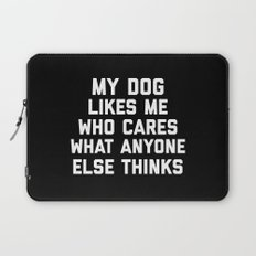 My Dog Likes Me Funny Quote Laptop Sleeve