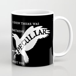 I Knew There Was Something Peculiar About You Coffee Mug