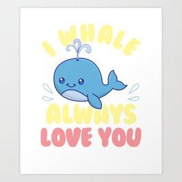 Cute & Funny I Whale Always Love You Art Print