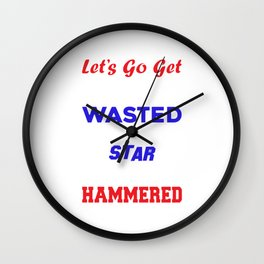Lets Go Get White Girl Wasted Star Spangled Hammered T-shirt Wall Clock