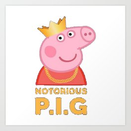 Notorious Peppa Pig Art Print
