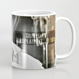 Someday I'll explain it to you Coffee Mug
