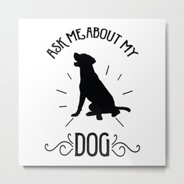Ask me about my dog Metal Print