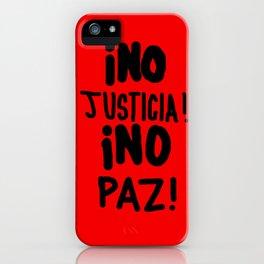 ¡NO JUSTICIA!  ¡NO PAZ! iPhone Case