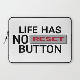 Life Has No Reset Button Laptop Sleeve