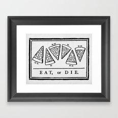 Eat, or Die Framed Art Print