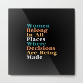 Women Belong In All Places Where Decisions Are Being Made Metal Print