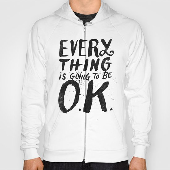 EVERY THING IS GOING TO BE O.K. Hoody