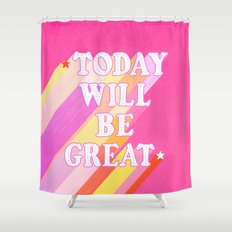 Today Will Be Great Rainbow Shower Curtain