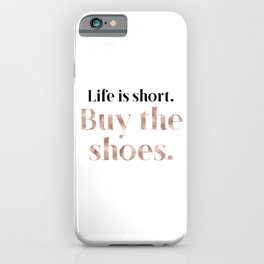Rose gold beauty - life is short, buy the shoes iPhone Case