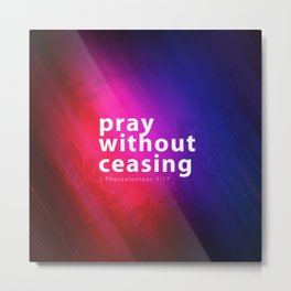 Pray Without Ceasing - Bible Lock Screens Metal Print