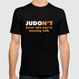 Judon't Know Who You're Messing With Judo T-Shirt T-shirt