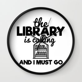 The Library Is Calling And I Must Go Funny Bookworm Reading Saying Wall Clock