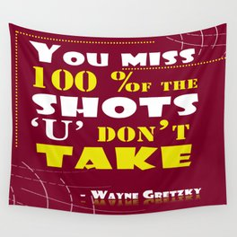 You miss 100 percent of the shots you don't take. - Wayne Gretzky Wall Tapestry