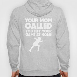 Your Mom Called You Left Your Game At Home Fencing Hoody