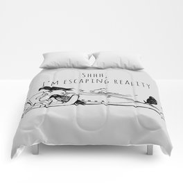 Shhh,  I'm escaping reality Comforters