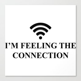 I'm feeling the connection. Canvas Print