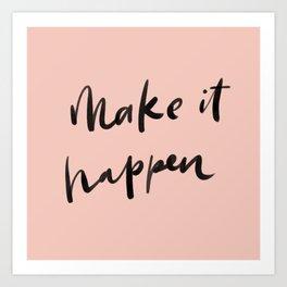 Don't wait for it to happen. MAKE it happen! Art Print