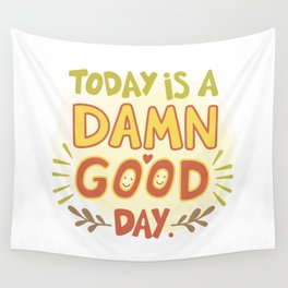 Today is a damn good day! Wall Tapestry