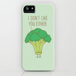 Broccoli don't like you either iPhone Case