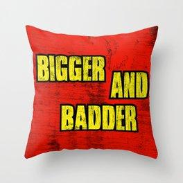 BIGGER AND BADDER Throw Pillow