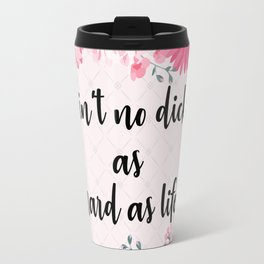 Ain't no dick as hard as life Travel Mug
