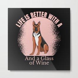 LIFE BETTER WITH A GERMAN SHEPHERD WINE Metal Print
