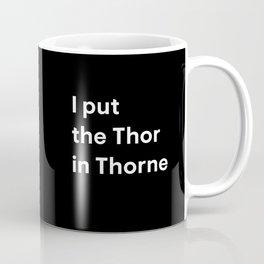 I put the Thor in Thorne Coffee Mug
