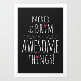 Packed to the Brim with Awesome Things Art Print