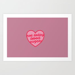 Not Today, Blood Sugars Art Print