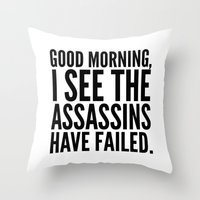 sayings Throw Pillows featuring Good morning, I see the assassins have failed. by CreativeAngel