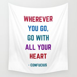 WHEREVER YOU GO - GO WITH ALL YOUR HEART - Confucius Inspiration Quote Wall Tapestry