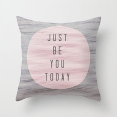 just be you today  Throw Pillow