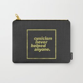 Cynicism Never Helped Anyone Carry-All Pouch