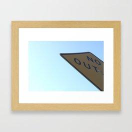 No Out Framed Art Print
