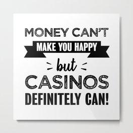 Casinos make you happy gift Metal Print